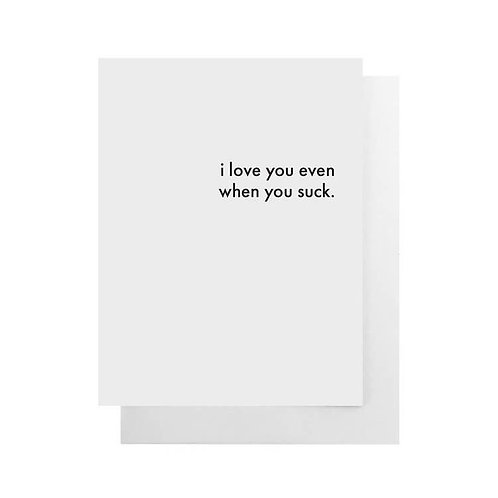 I Love You Even When You Suck Card