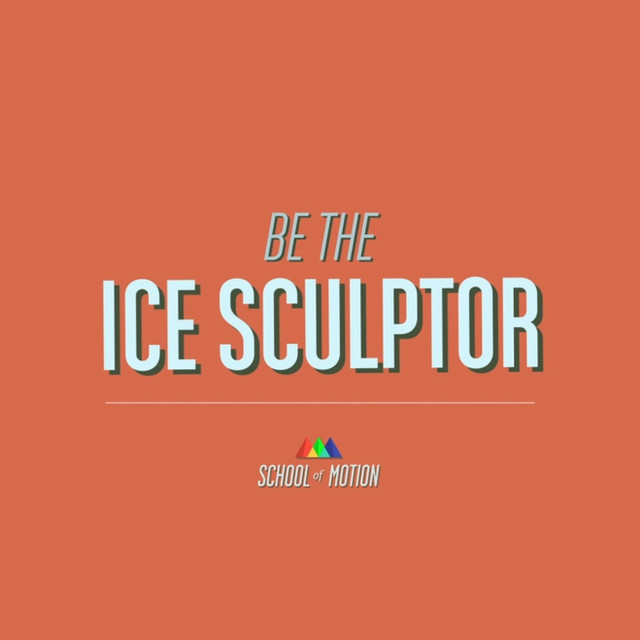 School of Motion Be the Ice Sculptor