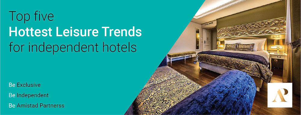 Top five hottest leisure trends for independent hotels_Amistad Partners