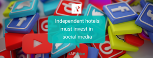 Independent hotels must invest in social media - Amistad Partners - AP Voice