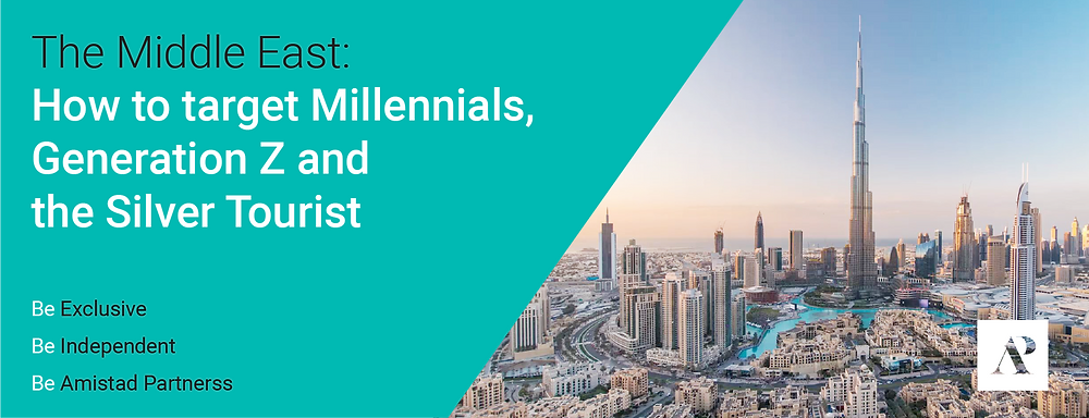 The Middle East: How to target Millennials, Generation Z and the Silver Tourist - Amistad Partners