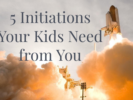 5 Initiations your kids need from you