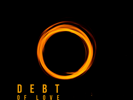 The Power of Love Gives Us a Debt of Love