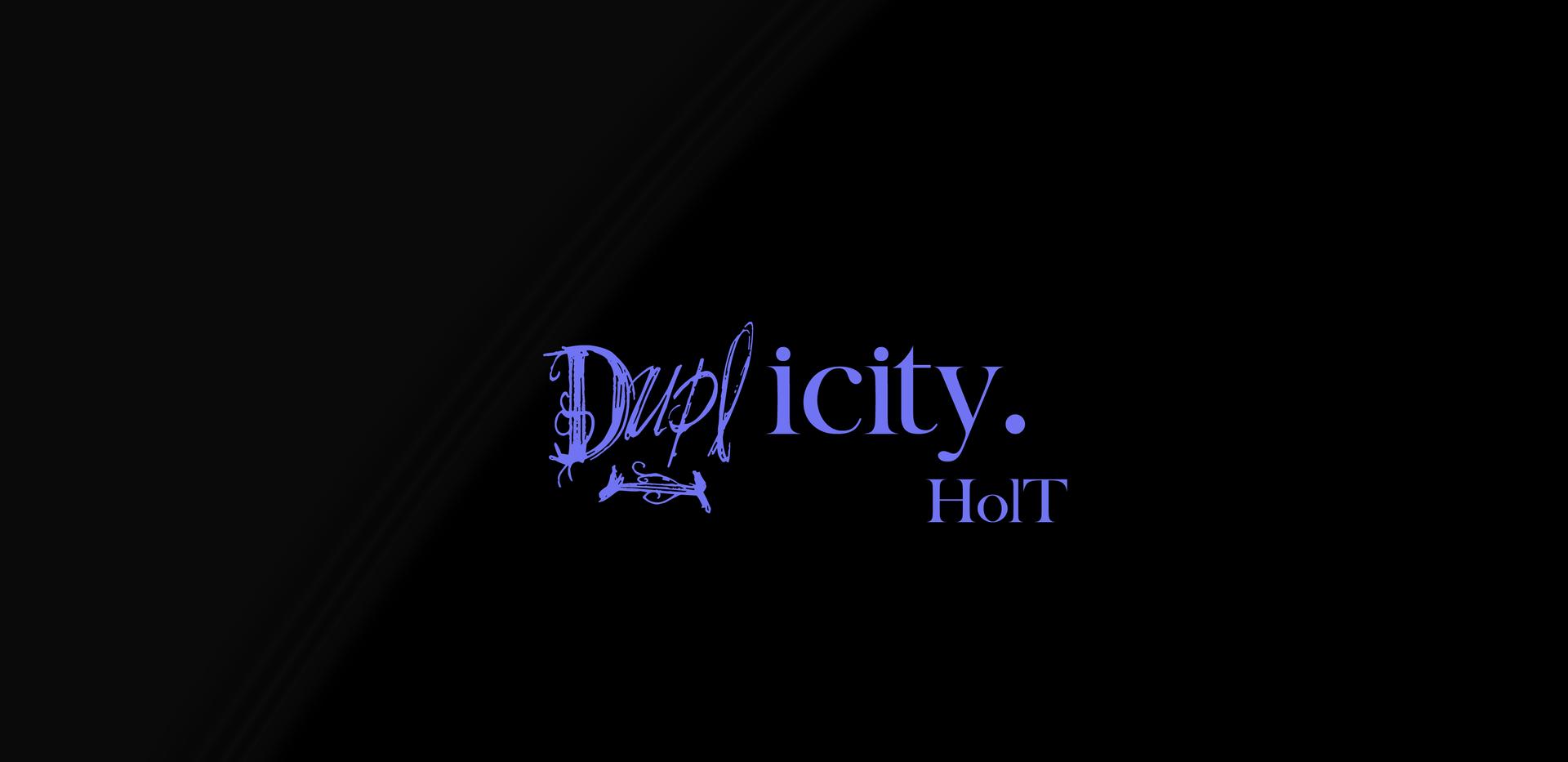 HolT- Duplicity