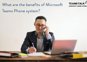 What are the benefits of Microsoft Teams Phone system?