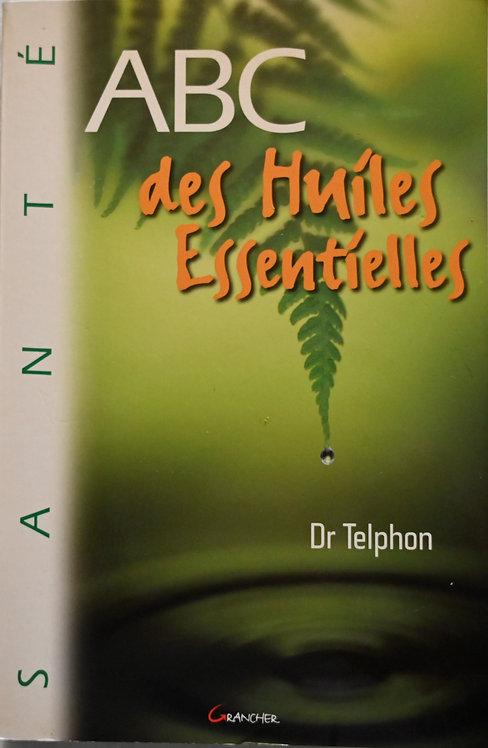 ABC DES HUILES ESSENTIELLES -  Dr Telphon Ed Grancher