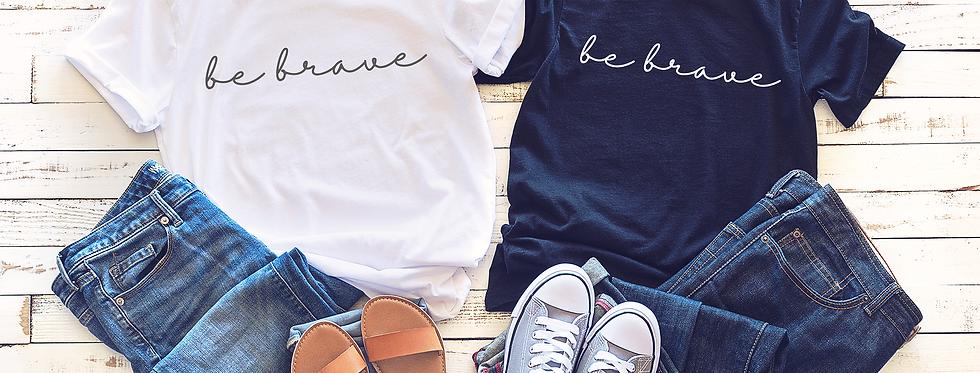 Be Brave Tee Shirt