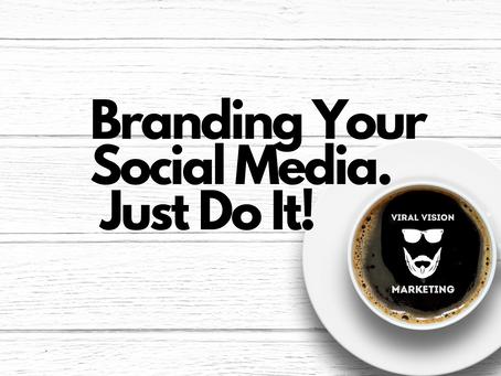 Branding Your Social Media.  Just Do It!