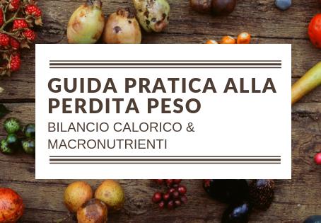 GUIDA PRATICA ALLA PERDITA PESO - PARTE 1: BILANCIO CALORICO & MACRONUTRIENTI