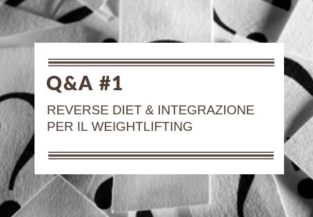 Q&A #1: REVERSE DIET & INTEGRAZIONE PER IL WEIGHTLIFTING