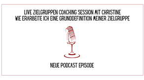 Live Zielgruppen Coaching Session mit Christine - Die Grunddefinition deiner Zielgruppe