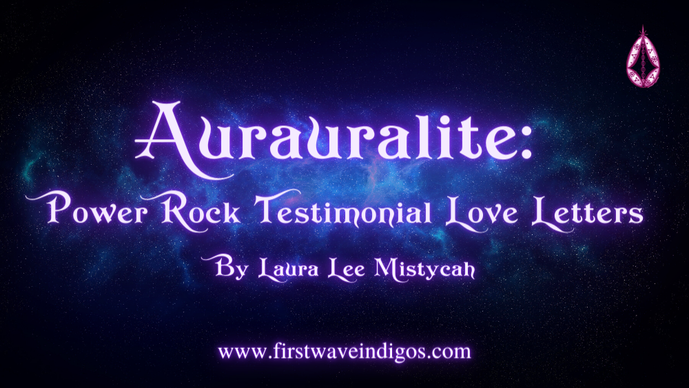 aurauralite-power-rock-testimonials-love-letters-first-wave-indigo-adults