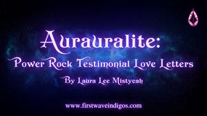 aurauralite-power-rock-testimonials-love-letters-first-wave-indigo-adults