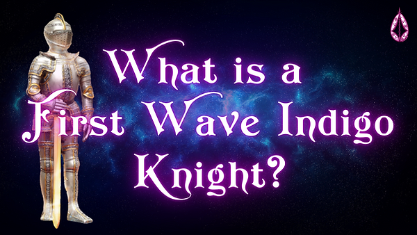 first-wave-indigo-adults-knights-what-is-a-first-wave-indigo.png