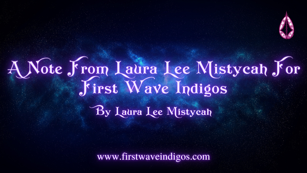 a-note-from-laura-lee-mistycah-for-first-wave-indigos-adult-indigos