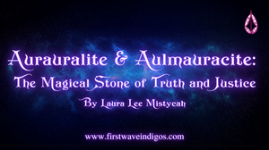 aurauralite-aulmauracite-the-magical-stone-of-truth-and-justice-adult-indigos