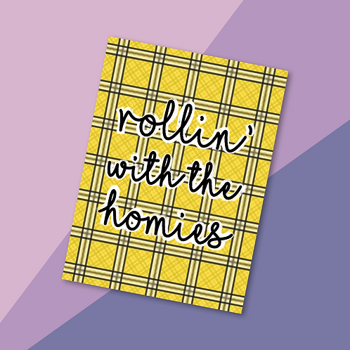 Rollin' With The Homies Print