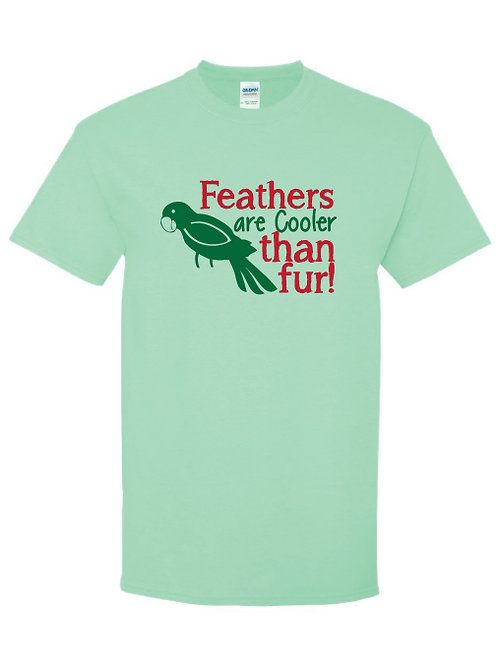 Feathers are Cooler Than Fur - T-Shirt