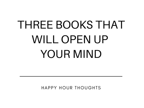 3 Books That Will Open Up Your Mind.