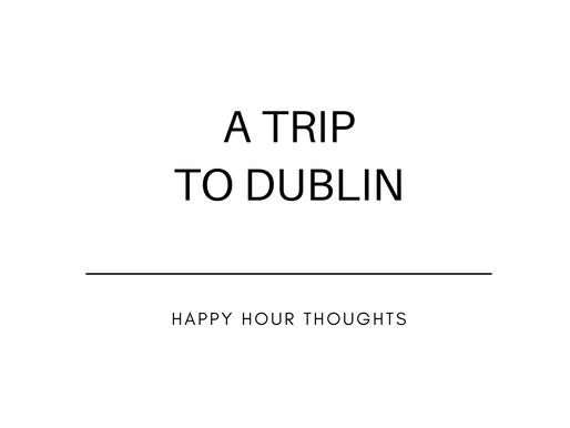 A Trip to Dublin!