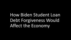 Biden Tuition Forgiveness and it's Effects