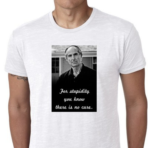 philip roth no cure for stupidity tshirt