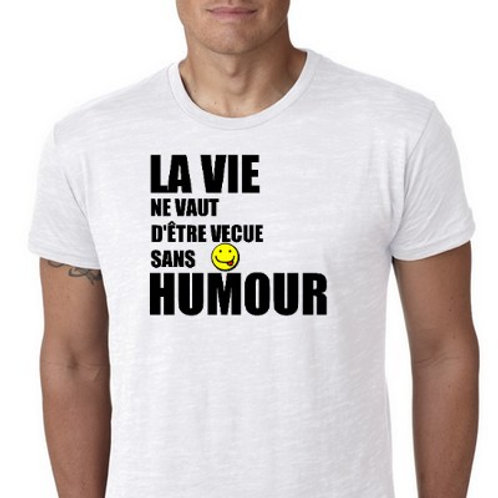 La vie ne vaut d'être vécue sans humour tshirt