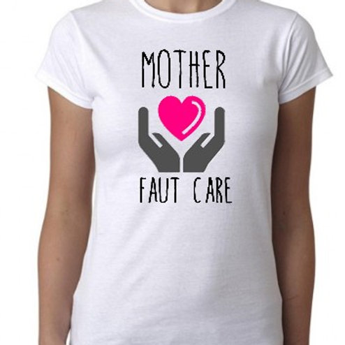MOTHER FAUT CARE TSHIRT