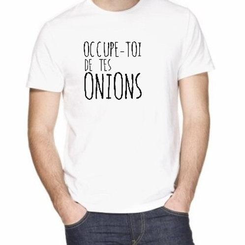 occupe toi de tes onions ou  C'est pas tes onions
