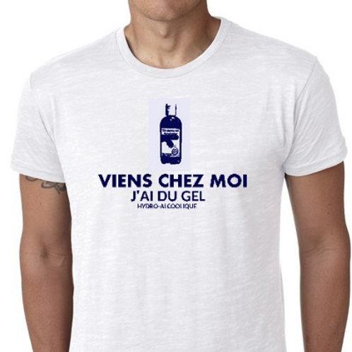 viens chez moi j'ai du gel hydroalcoolique tee shirt