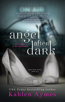 Angel After Dark, After Dark Series #1, Contemporary Romance, Erotic Romance, Erotica, Romantica, Billionaire Romance, Romance Series, Kahlen Aymes
