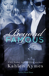 Beyond Famous, Famous Novel Three, Hollywood Love Story, Romantica, Contemporary Romance, Erotic Romance Series, Kahlen Aymes