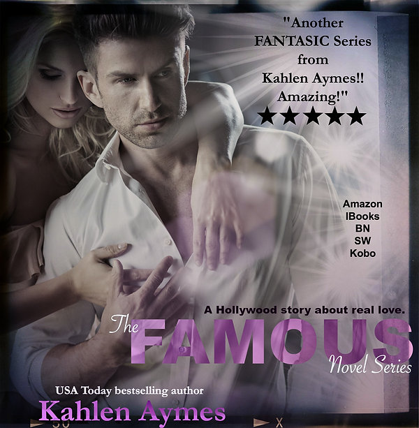 The Famous Novel Series, When Fame is a bitch, Love is all there is. Erotic Contemporary Romance, Hollywood lover story, Kahlen Aymes
