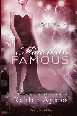 More than Famous, Famous Novel Two, Contemporary Romance, Erotic Romance, Romantica, Kahlen Aymes, Hollywood love story