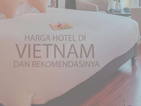 Harga Hotel di Vietnam dan Rekomendasinya
