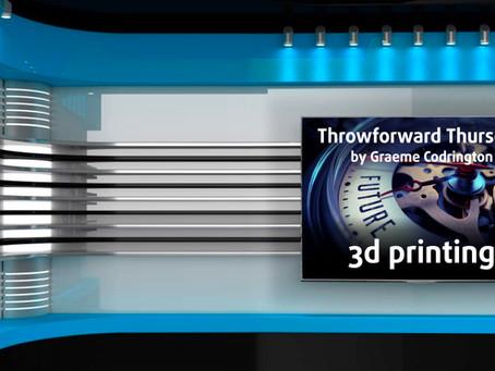 Throwforward Thursday 8: 3d Printing