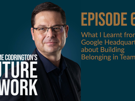 Graeme Codrington's Future of Work Podcast: Episode 6: What I Learnt from Google about Teams
