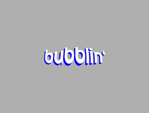 bubblin'