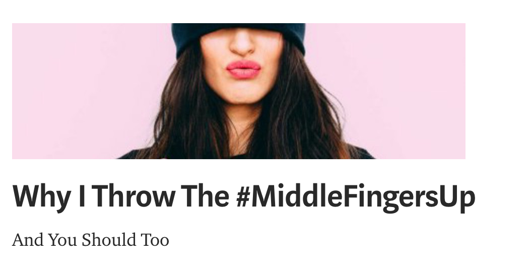 Why I Throw The #MiddleFingersUP