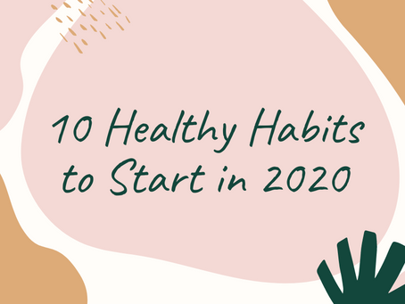10 Healthy Habits to Start in 2020!