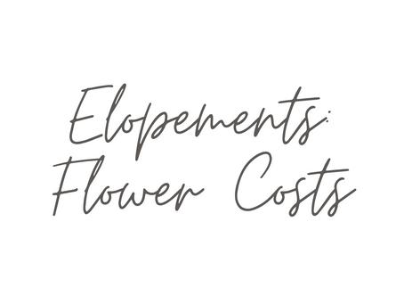 Elopement Flower Costs $$$