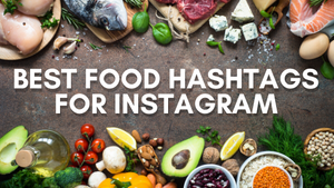 The Best Food Hashtags for Instagram 2020