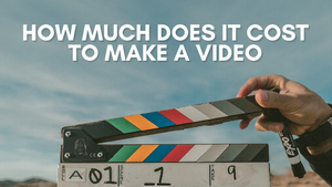 How Much Does It Cost To Make A Video?