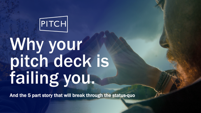 Why your pitch deck is failing you