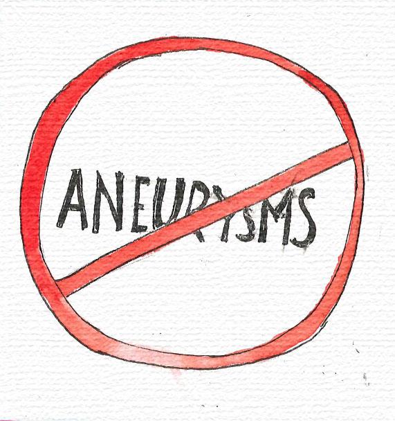 """No ANEURYSMS"""