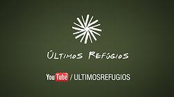 YouTube channel - Últimos Refúgios