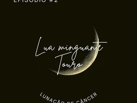PODCAST QUATRO LUAS - Lunação de câncer: a lua minguante em touro