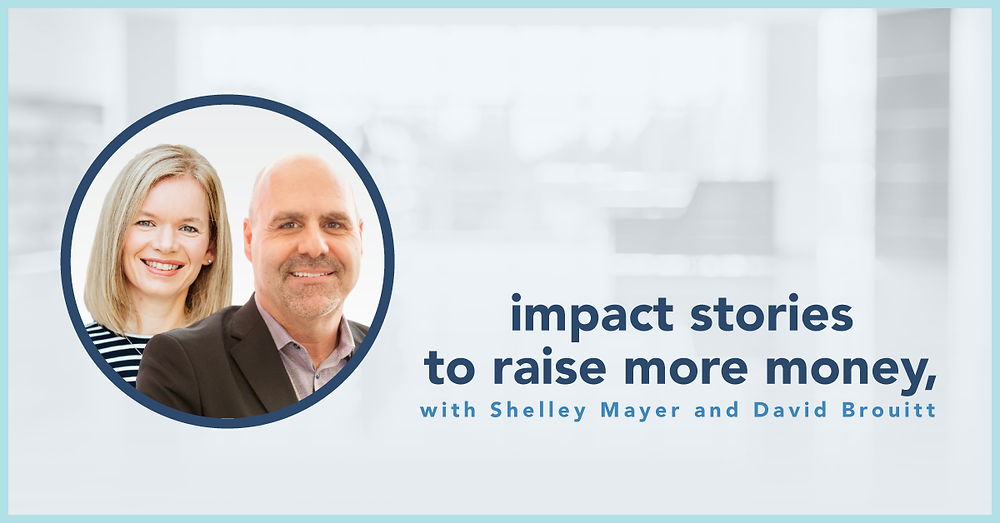blog photo: Impact stories to raise more money with Shelley Mayer and David Brouitt
