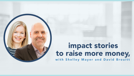 podcast: Impact stories to raise more money with Shelley Mayer and David Brouitt