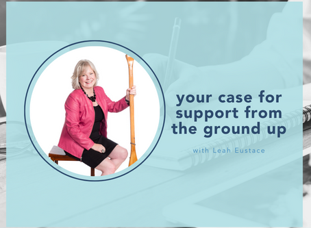 your case for support from the ground up with Leah Eustace